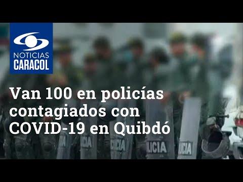 Van 100 en policías contagiados con COVID-19 en Quibdó, Chocó