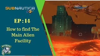 Subnautica EP14 How to find main Alien Facility and Lava Lake