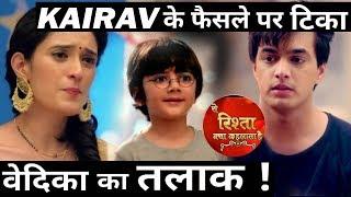Yeh Rishta Kya Kehlata Hai: KAIRAV's this decision will force Vedika to divorce Kartik !