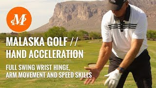 Malaska Golf // Full Swing - Hand Acceleration, Wrist Hinge, Arm Movement & Speed Skills