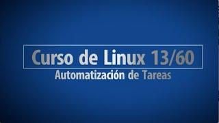 Curso de Linux 13/60 - Automatización de Tareas