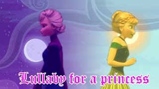 Anna and Elsa| Lullaby for a princess