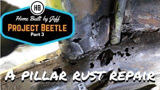 A pillar rust repair - Home Built Project Beetle part 3