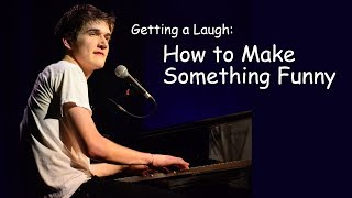 Getting a Laugh: How to Make Something Funny