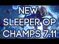 New Sleeper OP / Best Underplayed Champs Patch 7.11
