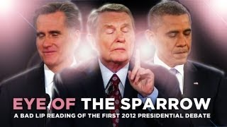 ″Eye Of The Sparrow″ — A Bad Lip Reading of the First 2012 Presidential Debate