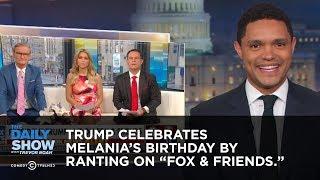 Trump Celebrates Melania's Birthday by Ranting to ″Fox & Friends″ | The Daily Show
