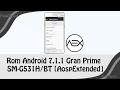 Rom 7.1.1 Gran Prime SM-G531H/BT [AospExtended]