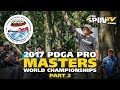 2017 Pro Masters Worlds Coverage - Part 2