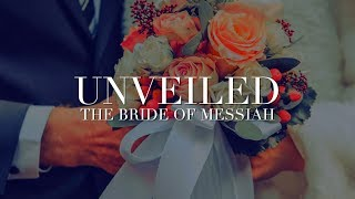 The Bride of Messiah Unveiled.