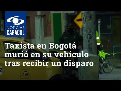 Taxista murió en su vehículo tras recibir un disparo en el sur de Bogotá
