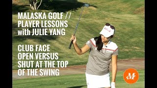 Malaska Golf // Player Lessons with Tour Pro Julie Yang // Open vs. Shut at top of Swing