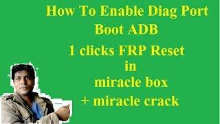 9830″spd cpu″+qualomm cpu frp unlock in miracle box + miracle cracks + boot adb +Enable Diag Port