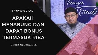 Apakah Saat Menabung dan Mendapat Bonus Termasuk RIBA - Ustadz Ali Masnur, Lc. - Tanya Ustad