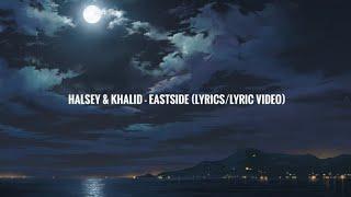 Halsey & Khalid - Eastside Prod. Benny Blanco (Lyrics/Lyric )