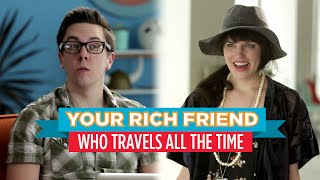 Your Rich Friend Who Travels All the Time (Hardly Working)