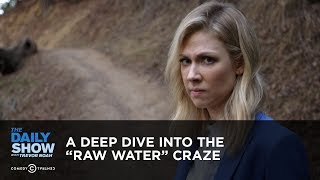 A Deep Dive into the ″Raw Water″ Craze | The Daily Show