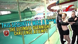 THIS SECURITY WAS A D**K.. THE ULTIMATE OVERNIGHT CHALLENGE ATTEMPT