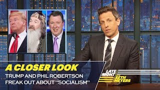 Trump and Phil Robertson Freak Out About ″Socialism″: A Closer Look