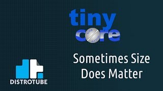 Tiny Core Linux - Sometimes Size Does Matter