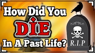 How Did You DIE In A Past Life?
