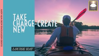 LOUISE HAY |TAKE CHARGE-CREATE NEW