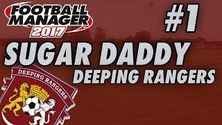 Sugar Daddy FM17 | DEEPING RANGERS | Part 1 | THE BEGINNING | Football Manager 2017