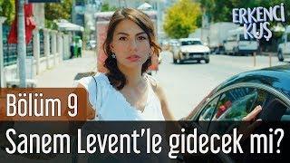 Erkenci Kuş 9. Bölüm - Sanem Levent'le Gidecek mi?
