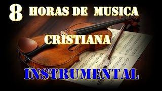 8 HORAS DE MUSICA INSTRUMENTAL CRISTIANA