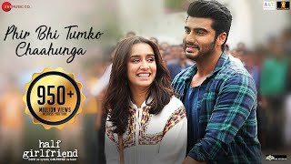 Phir Bhi Tumko Chaahunga - Full | Half Girlfriend| Arjun K,Shraddha K | Arijit Mithoon Manoj