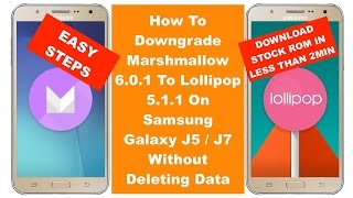 Downgrade Marshmallow 6.0.1 To Lollipop 5.1.1 On Samsung Galaxy J5 / J7 - Without Deleting Data