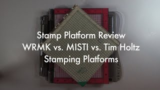 Stamp Platform Review-WRMK vs. Misti vs. Tim Holtz Stamping Platforms