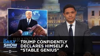 Trump Confidently Declares Himself a ″Stable Genius″: The Daily Show