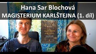 Dr. Hana Sar Blochová: Magisterium Karlštejna (1. část)