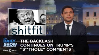 The Backlash Continues on Trump's ″S**thole″ Comments: The Daily Show