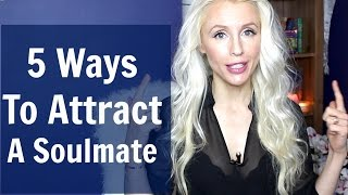 5 Ways To Attract A Soulmate Relationship