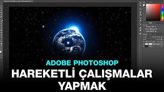 Adobe Photoshop Hareketli Çalışmalar Yapmak! [Timeline]