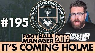HOLME FC FM19 | Part 195 | MAKE OR BREAK | Football Manager 2019