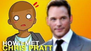 Watch How I Met Chris Pratt Video
