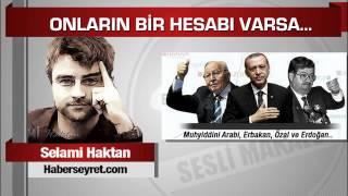 Selami Haktan Muhyiddini Arabi, Erbakan, Özal ve Erdoğan…Parçaları birleştiriyoruz