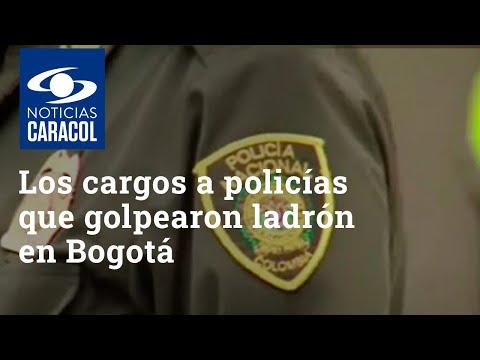 Tortura y hurto agravados, los cargos a policías que golpearon a señalado ladrón en Bogotá