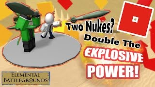 Roblox Elemental Battlegrounds - Two Nukes are Better than One! (MEGA EPISODE)