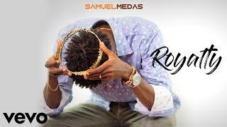 ROYALTY | Samuel Medas
