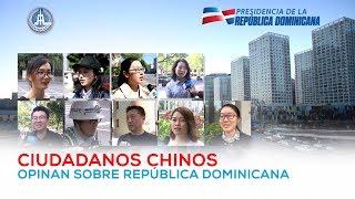 Ciudadanos chinos opinan sobre República Dominicana