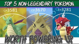 TOP 5 NON LEGENDARY POKEMON WORTH POWERING UP IN POKEMON GO