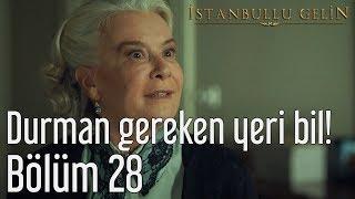 İstanbullu Gelin 28. Bölüm - Durman Gereken Yeri Bil!