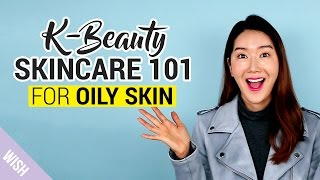 Oily Skincare Routine for K Beauty Beginners | Wish Beauty 101 | Wishtrend