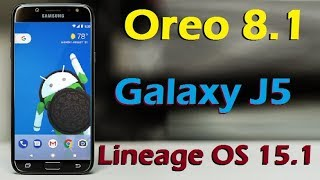 How to Install Android Oreo 8.1 in Samsung Galaxy J5 (Lineage OS 15.1) Install and Review