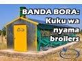 BANDA BORA LA KUKU WA NYAMA (BROILERS)