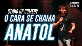 O MELHOR NOME DO MUNDO: ANATOL! - Stand Up Comedy - André Santi